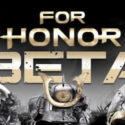 For Honor Beta Start and End time revealed, Pre-Load For Honor Beta Begins Now